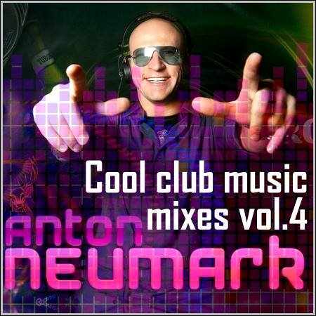 Anton Neumark - Cool club music mixes vol.4 (2012)