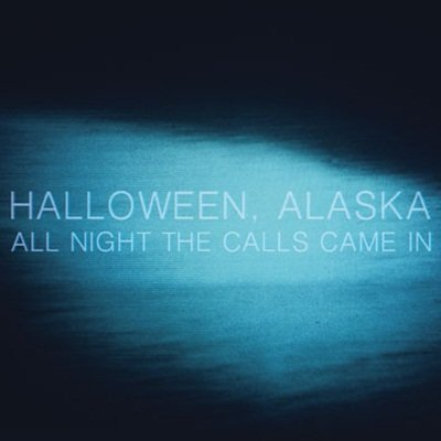 Halloween, Alaska - All Night the Calls Came In (2011)