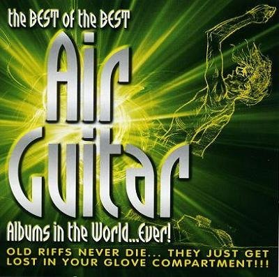 VA - The Best Of The Best Air Guitar Albums In The World...Ever! (2005)