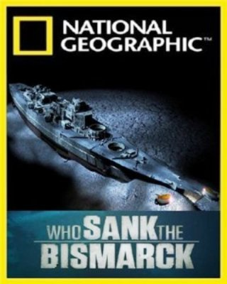 "Кто потопил ""Бисмарк""? / Who sank the Bismarck? (2010) HDTVRip"