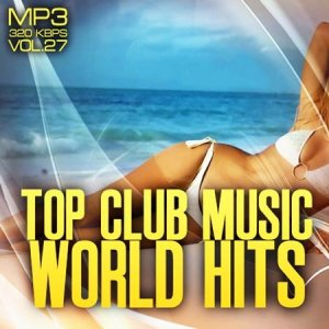 Top club music world hits vol.27 (2012)